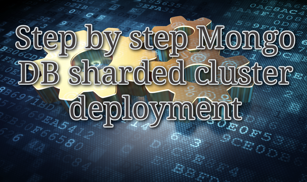 Step by step Mongo DB sharded cluster deployment