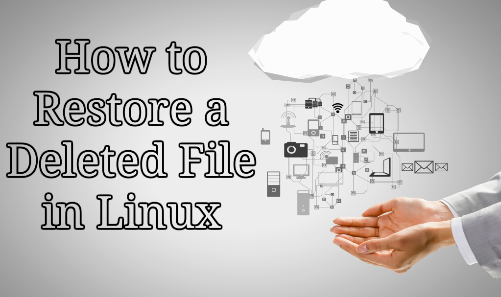 How to Restore a Deleted File in Linux