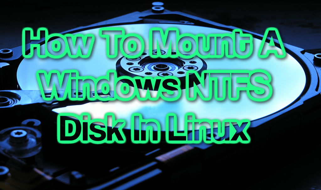 How To Mount A Windows NTFS Disk In Linux